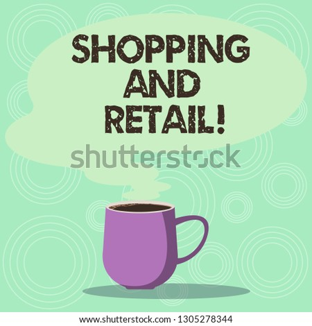 Handwriting text Shopping And Retail. Concept meaning place of business usually owned and operated by retailer Mug photo Cup of Hot Coffee with Blank Color Speech Bubble as Steam icon.