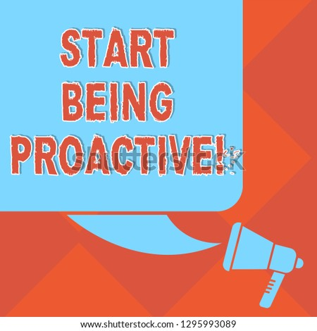 Handwriting text Start Being Proactive. Concept meaning Control situations by causing things to happen Color Silhouette of Blank Square Speech Bubble and Megaphone photo.
