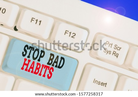 Handwriting text Stop Bad Habits. Concept meaning asking someone to quit doing non good actions and altitude.