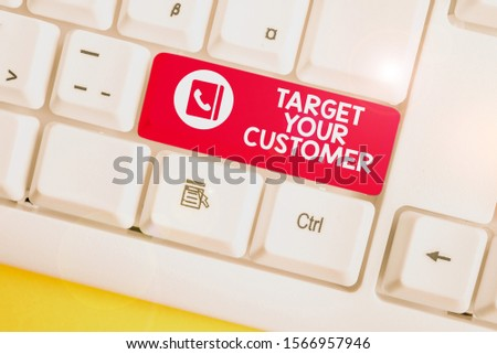 Handwriting text Target Your Customer. Concept meaning Tailor Marketing Pitch Defining Potential Consumers White pc keyboard with empty note paper above white background key copy space.