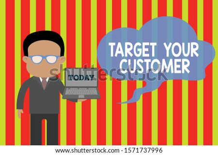 Handwriting text Target Your Customer. Concept meaning Tailor Marketing Pitch Defining Potential Consumers Standing man in suit wearing eyeglasses holding open laptop photo Art.