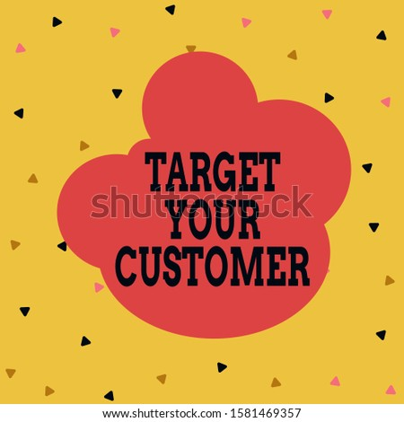 Handwriting text Target Your Customer. Concept meaning Tailor Marketing Pitch Defining Potential Consumers Multicolored Triangle Shape Confetti or Broken Glass Scattered Yellow Tone.