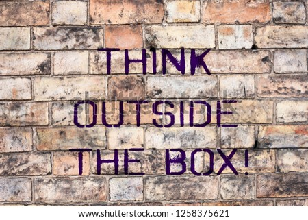Handwriting text Think Outside The Box. Concept meaning Be unique different ideas bring brainstorming.