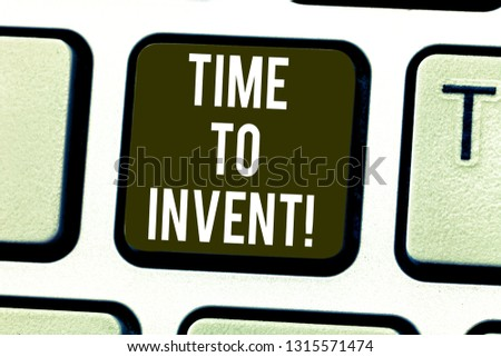 Handwriting text Time To Invent. Concept meaning Invention of something new different innovation creativity Keyboard key Intention to create computer message pressing keypad idea.