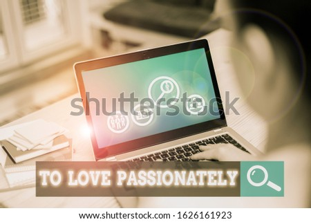 Handwriting text To Love Passionately. Concept meaning Strong feeling for someone or something else Affection.