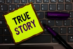 Handwriting text True Story. Concept meaning The day to day experiences of an individual in his entire life Yellow paper keyboard Inspiration communicate ideas messages black markers.