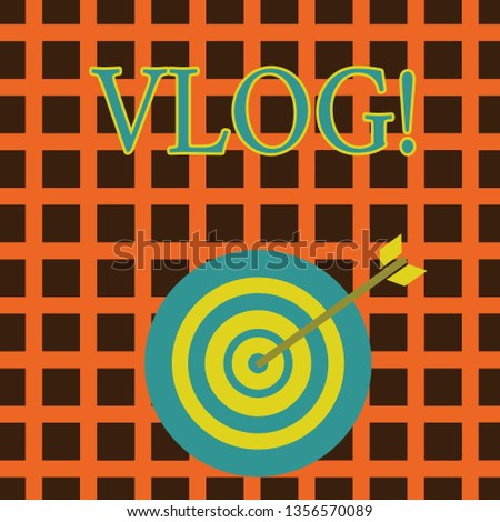 Handwriting text Vlog. Concept meaning Entertaining multimedia self broadcasting news reporting stories Color Dart Board in Concentric Style with Arrow Hitting the Center Bulls Eye.