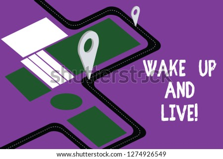 Handwriting text Wake Up And Live. Concept meaning Do not be afraid enjoy the moment that is happening now Road Map Navigation Marker 3D Locator Pin for Direction Route Advisory.