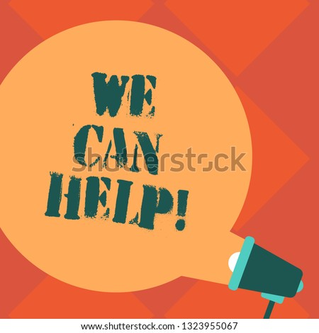 Handwriting text We Can Help. Concept meaning Let us support you give advice assistance service solutions Blank Round Color Speech Bubble Coming Out of Megaphone for Announcement.
