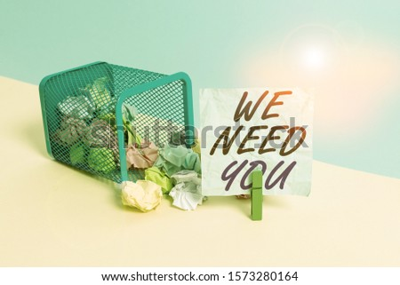 Handwriting text We Need You. Concept meaning Company wants to hire Vacancy Looking for talents Job employment Trash bin crumpled paper clothespin empty reminder office supplies tipped.