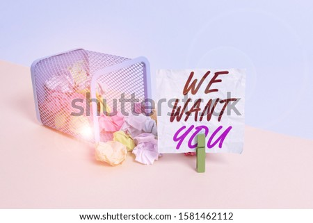 Handwriting text We Want You. Concept meaning Company wants to hire Vacancy Looking for talents Job employment Trash bin crumpled paper clothespin empty reminder office supplies tipped.