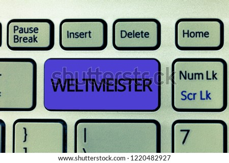 Handwriting text Weltmeister. Concept meaning Geranalysis term for world champion Winner Triumph in competition #1220482927