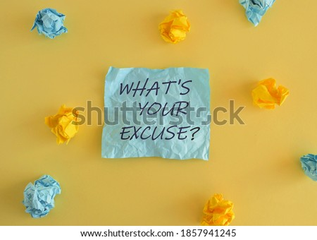 Handwriting text What s is Your Excuse question. Concept meaning Explanations for not doing something. Colored sticky note above yellow background. Stock photo ©