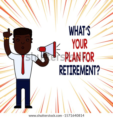 Handwriting text What S Your Plan For Retirement Question. Concept meaning Savings Pension Elderly retire Man Standing with Raised Right Index Finger and Speaking into Megaphone.
