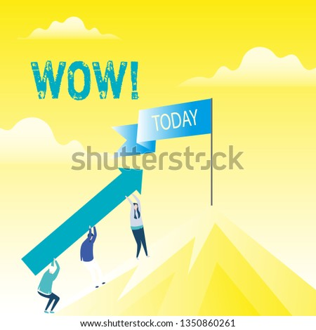 Handwriting text Wow. Concept meaning Expression of somebody speechless amazed overjoyed People Holding Arrow Going Up the Mountain. Blank Banner on Pole at the Peak.
