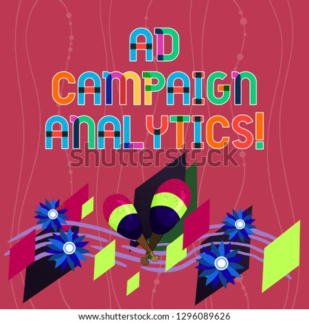 Handwriting text writing Ad Campaign Analytics. Concept meaning monitor campaigns and their respective outcomes Colorful Instrument Maracas Handmade Flowers and Curved Musical Staff.