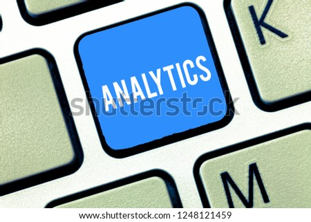 Handwriting text writing Analytics. Concept meaning systematic computational analysis of data statistics or infos Keyboard key Intention to create computer message, pressing keypad idea. #1248121459