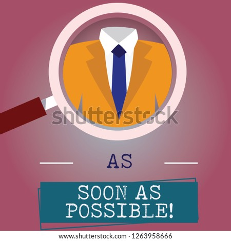 Handwriting text writing As Soon As Possible. Concept meaning Immediately urgent take action quickly hurry up Magnifying Glass photo Enlarging Inspecting a Tuxedo and Label Tag Below.