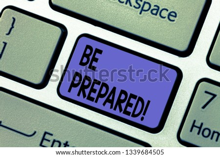 Handwriting text writing Be Prepared. Concept meaning Stay Ready Willing to take an opportunity Preparing Yourself Keyboard key Intention to create computer message pressing keypad idea.