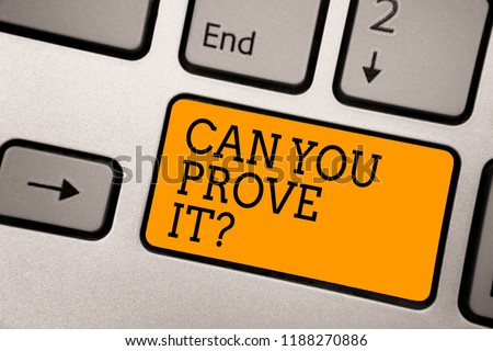 Handwriting text writing Can You Prove It question. Concept meaning Asking Someone for evidence or approval Court Typing work computer job program input keyboard symbol office software. Сток-фото ©