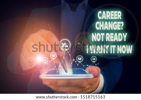 Handwriting text writing Career Change Question Not Ready I Want It Now. Concept meaning Seeking new opportunities job Male human wear formal work suit presenting presentation using smart device.