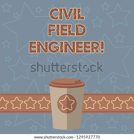 Handwriting text writing Civil Field Engineer. Concept meaning Oversee construction and upkeep of building structures 3D Coffee To Go Cup with Lid Cover and Stars on Strip Blank Text Space.