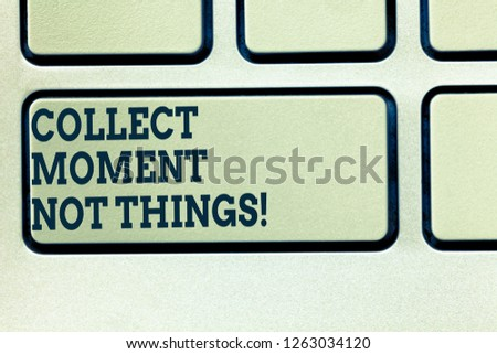 Handwriting text writing Collect Moment Not Things. Concept meaning Keep in mind your best moments is valuable Keyboard key Intention to create computer message pressing keypad idea. #1263034120
