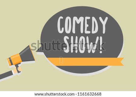 Handwriting text writing Comedy Show. Concept meaning Funny program Humorous Amusing medium of Entertainment Man holding megaphone loudspeaker speech bubble message speaking loud.