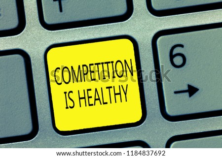 Handwriting text writing Competition Is Healthy. Concept meaning Rivalry is good in any Venture leads to Improvement #1184837692