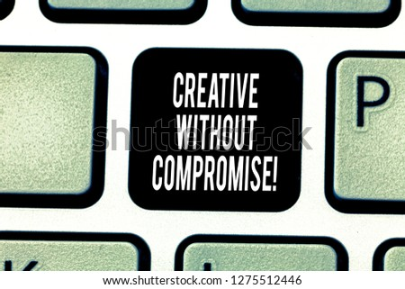 Handwriting text writing Creative Without Compromise. Concept meaning a measure of goodwill and little originality Keyboard key Intention to create computer message pressing keypad idea. #1275512446