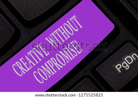 Handwriting text writing Creative Without Compromise. Concept meaning a measure of goodwill and little originality Keyboard key Intention to create computer message pressing keypad idea. #1275525823