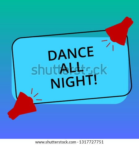 Handwriting text writing Dance All Night. Concept meaning Party for the whole day excited enjoying on a disco Two Megaphone with Sound icon on Blank Color Outlined Rectangular Shape.