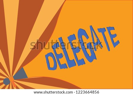 Handwriting text writing Delegate. Concept meaning demonstrating sent or authorized represent others particular conference