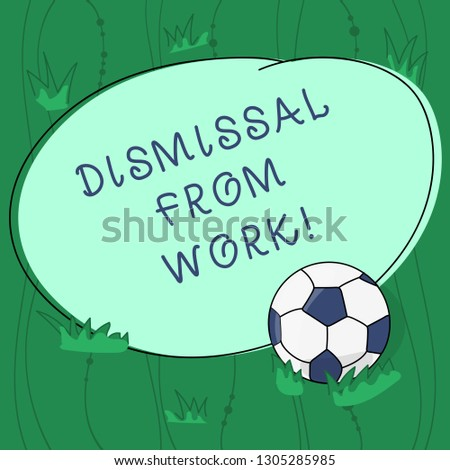 Handwriting text writing Dismissal From Work. Concept meaning Terminated from Employment for reason Get fired Soccer Ball on the Grass and Blank Outlined Round Color Shape photo.