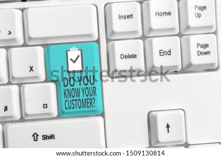Handwriting text writing Do You Know Your Customer Question. Concept meaning service identify clients with relevant information White pc keyboard with empty note paper above white background key copy