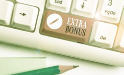 Handwriting text writing Extra Bonus. Concept meaning an extra amount of money that is added to someone s is pay.