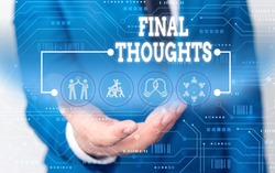 Handwriting text writing Final Thoughts. Concept meaning the conclusion or last few sentences within your conclusion Male human wear formal work suit presenting presentation using smart device.