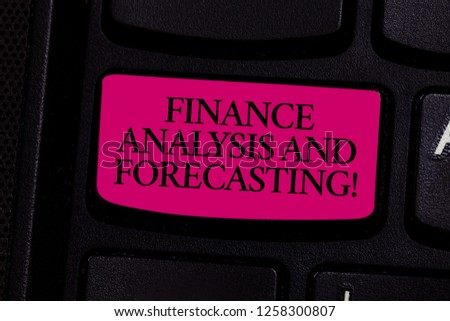 Handwriting text writing Finance Analysis And Forecasting. Concept meaning Financial analysisagement business strategies Keyboard key Intention to create computer message pressing keypad idea. #1258300807