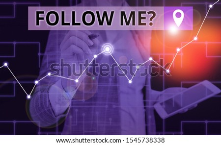 Handwriting text writing Follow Me Question. Concept meaning go or come after demonstrating or thing proceeding ahead Woman wear formal work suit present presentation using smart latest device. #1545738338