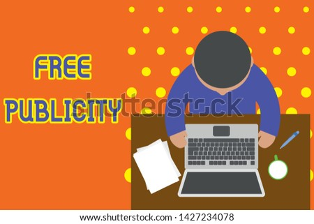 Handwriting text writing Free Publicity. Concept meaning Promotional marketing Mass media Public Relations Editorial Upper view young man sitting working table laptop documents coffee cup pen.