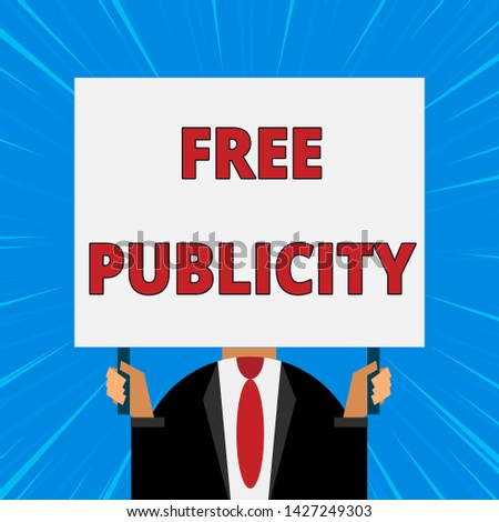 Handwriting text writing Free Publicity. Concept meaning Promotional marketing Mass media Public Relations Editorial Just man chest dressed dark suit tie no face holding blank big rectangle.