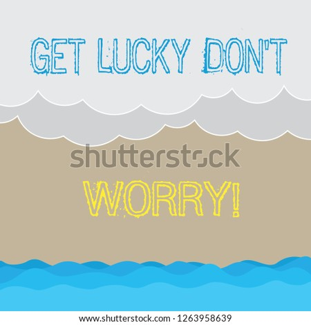 Handwriting text writing Get Lucky Don T Worry. Concept meaning Stop worrying and have a good fortune luck success Halftone Wave and Fluffy Heavy Cloud Seascape Scenic with Blank Text Space.