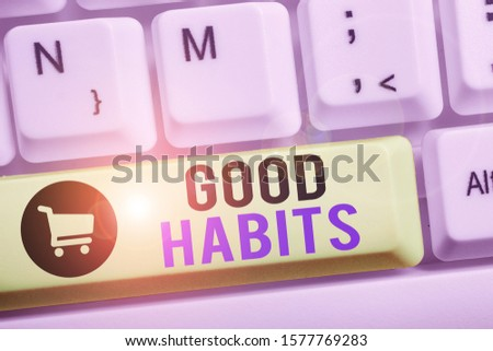 Handwriting text writing Good Habits. Concept meaning behaviour that is beneficial to one s is physical or mental health.