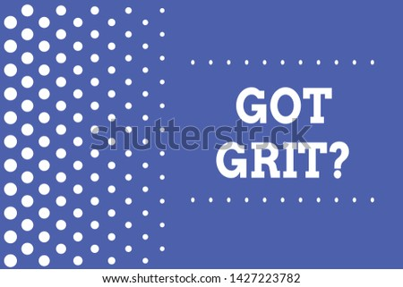 Handwriting text writing Got Grit Question. Concept meaning A hardwork with perseverance towards the desired goal Decreasing points size background other half without drawing. Polka dots.