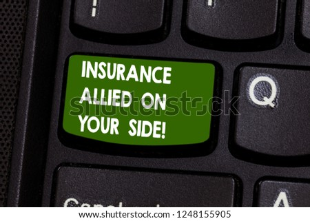 Handwriting text writing Insurance Allied On Your Side. Concept meaning Safety support in case of emergency available Keyboard key Intention to create computer message pressing keypad idea.