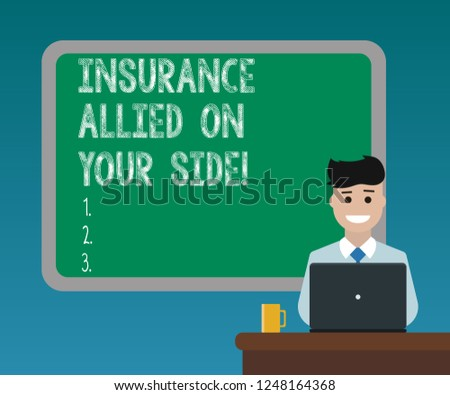 Handwriting text writing Insurance Allied On Your Side. Concept meaning Safety support in case of emergency available Blank Bordered Board behind Man Sitting Smiling with Laptop Mug on Desk.