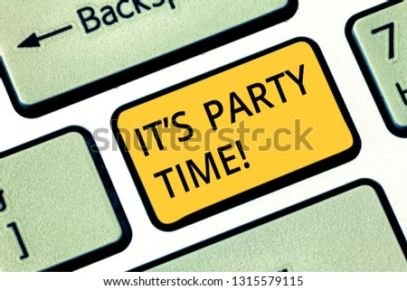 Handwriting text writing It S Party Time. Concept meaning Right moment to celebrate have fun do to a disco to dance Keyboard key Intention to create computer message pressing keypad idea.