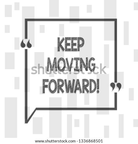 Handwriting text writing Keep Moving Forward. Concept meaning Optimism Progress Persevere Move.