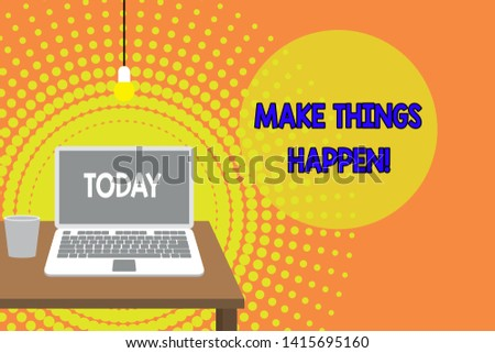 Handwriting text writing Make Things Happen. Concept meaning you will have to make hard efforts in order to achieve it Front view open laptop lying on wooden desktop light bulb falling glass.