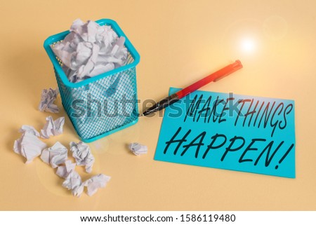 Handwriting text writing Make Things Happen. Concept meaning you will have to make hard efforts in order to achieve it crumpled paper trash and stationary with note paper placed in the trash can.